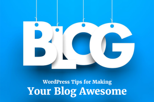 WordPress Tips for Making Your Blog Awesome