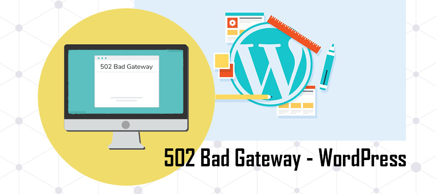 502 Bad Gateway Error in WordPress