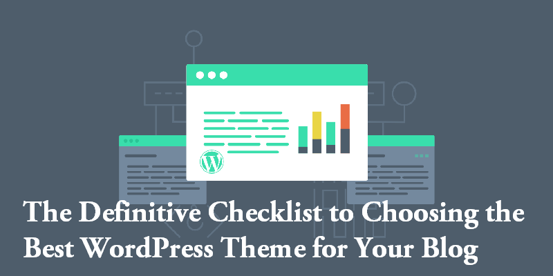 The Definitive Checklist to Choosing the Best WordPress Theme for Your Blog